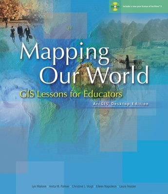 Mapping Our World: GIS Lessons for Educators - Palmer, Anita M