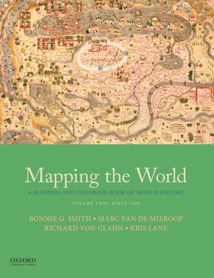 Mapping the World: A Mapping and Coloring Book of World History, Volume Two: Since 1300 - Smith, Bonnie G, and Van de Mieroop, Marc, and Von Glahn, Richard