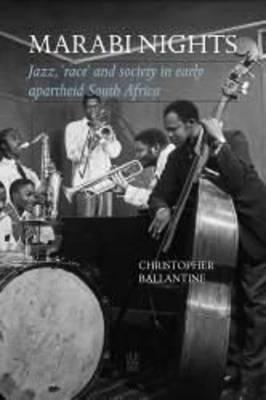 Marabi Nights: Jazz, 'Race' and Society in Early Apartheid South Africa (Second Edition) - Ballantine, Christopher