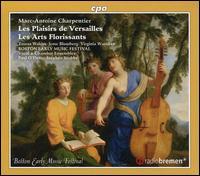 Marc-Antoine Charpentier: Les Plaisirs de Versailles; Les Arts Florissants - Aaron Sheehan (tenor); Boston Early Music Festival Chamber Ensemble; Jason McStoots (tenor); Jesse Blumberg (baritone);...