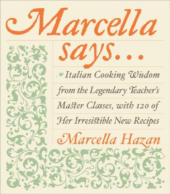 Marcella Says...: Italian Cooking Wisdom from the Legendary Teacher's Master Classes, with 120 of Her Irresistible New Recipes - Hazan, Marcella, and Hazan, Victor
