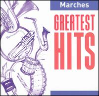 Marches: Greatest Hits - Band of the Grenadier Guards; Eastman Wind Ensemble; Philip Jones Brass Ensemble