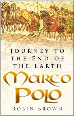 Marco Polo: Journey to the End of the Earth - Brown, Robin