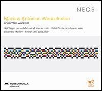 Marcus Antonius Wesselmann: Ensemble Works II - Ensemble Modern; Michael Kasper (cello); Rafal Zambrzycki-Payne (violin); Ueli Wiget (piano); Franck Ollu (conductor)