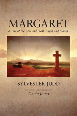 Margaret: A Tale of the Real and Ideal, Blight and Bloom - Judd, Sylvester, and Jones, Gavin (Editor)