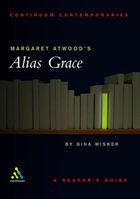 Margaret Atwood's Alias Grace - Wisker, Gina