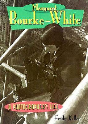 Margaret Bourke-White: A Photographer's Life - Keller, Emily