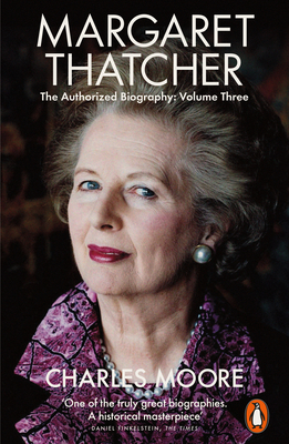 Margaret Thatcher: The Authorized Biography, Volume Three: Herself Alone - Moore, Charles