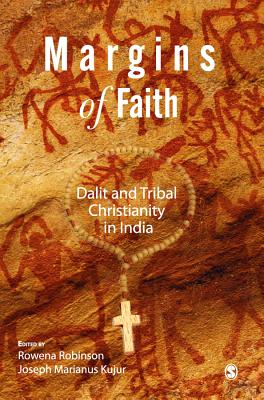 Margins of Faith: Dalit and Tribal Christianity in India - Kujur, Joseph Marianus (Editor), and Robinson, Rowena (Editor)