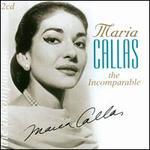 Maria Callas the Incomparable