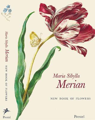 Maria Sibylla Merian: New Book of Flowers - Prestel