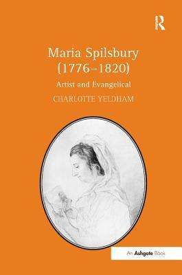 Maria Spilsbury (1776-1820): Artist and Evangelical - Yeldham, Charlotte