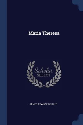 Maria Theresa - Bright, James Franck
