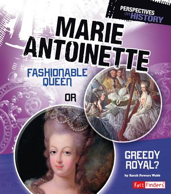 Marie Antoinette: Fashionable Queen or Greedy Royal? - Webb, Sarah Powers
