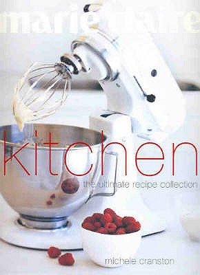 Marie Claire Kitchen: The Ultimate Recipe Collection -