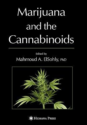 Marijuana and the Cannabinoids - ElSohly, Mahmoud A. (Editor)