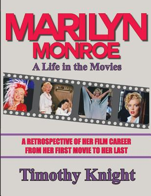 Marilyn Monroe, A Life in the Movies: A Retrospective of Her Film Career from her First Movie to Her Last - Krantz, Les, and Knight, Timothy
