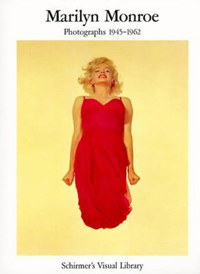 Marilyn Monroe: Photographs 1945-1962 - Schirmer's Visual Library