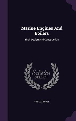 Marine Engines and Boilers: Their Design and Construction - Bauer, Gustav