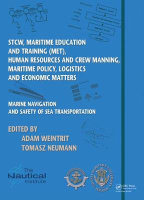 Marine Navigation and Safety of Sea Transportation: STCW, Maritime Education and Training (MET), Human Resources and Crew Manning, Maritime Policy, Logistics and Economic Matters - Weintrit, Adam (Editor), and Neumann, Tomasz (Editor)