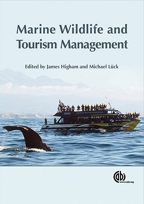 Marine Wildlife and Tourism Management: Insights from the Natural and Social Sciences - Higham, James, and Luck, Michael