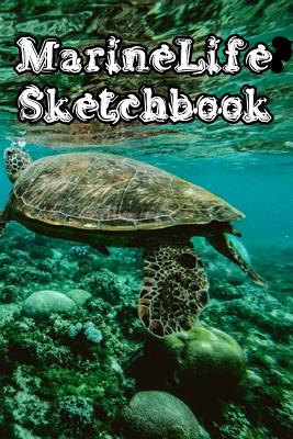 MarineLife SketchBook: Marine Life Sketchbook For All Your Notes, Art, Stories, Recordings, Sketches and Copies While Sketching - Sketchbooks, Art Work