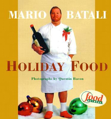 Mario Batali Holiday Food - Batali, Mario, and Bacon, Quentin (Photographer)