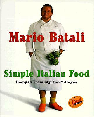 Mario Batali Simple Italian Food: Recipes from My Two Villages - Batali, Mario