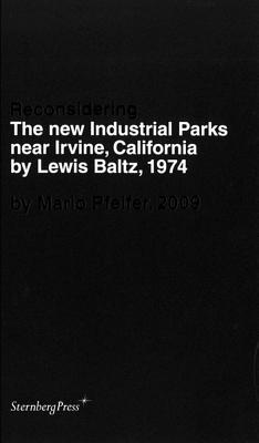 Mario Pfeifer: Reconsidering the New Industrial Parks Near Irvine, California by Lewis Baltz, 1974 - Pfeifer, Mario, and Baltz, Lewis, and Muller, Vanessa J