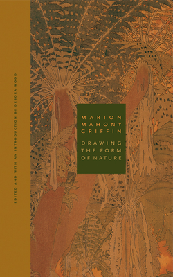 Marion Mahony Griffin: Drawing the Form of Nature - Wood, Debora (Editor)