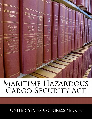 Maritime Hazardous Cargo Security ACT - United States Congress Senate (Creator)