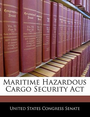 Maritime Hazardous Cargo Security ACT - United States Congress Senate (Creator)