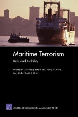 Maritime Terrorism: Risk and Liability - Greenberg, Michael D, and Chalk, Peter, and Willis, Henry H