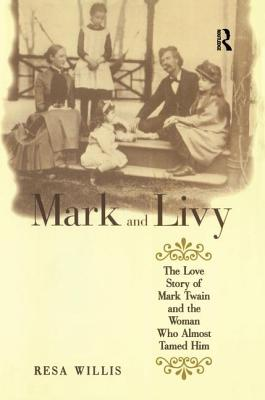 Mark and Livy: The Love Story of Mark Twain and the Woman Who Almost Tamed Him - Willis, Resa