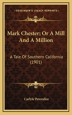 Mark Chester; Or a Mill and a Million: A Tale of Southern California (1901) - Petersilea, Carlyle