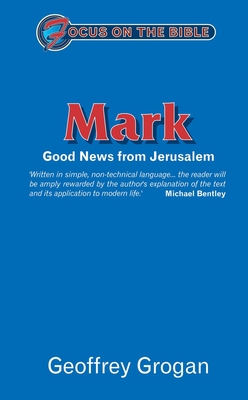 Mark: Good News from Jerusalem - Grogan, Geoffrey, Reverend