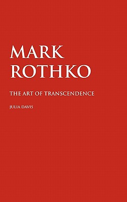 Mark Rothko: The Art of Transcendence - Davis, Julia