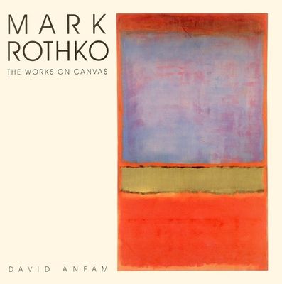 Mark Rothko: The Works on Canvas - Anfam, David, Mr.