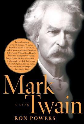 Mark Twain: A Life - Powers, Ron