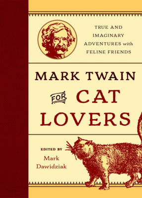 Mark Twain for Cat Lovers: True and Imaginary Adventures with Feline Friends - Dawidziak, Mark (Editor)