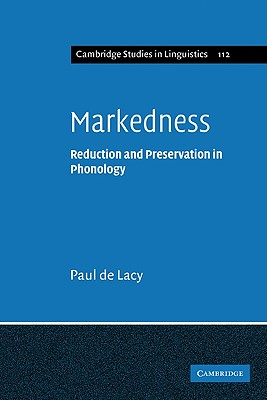 Markedness: Reduction and Preservation in Phonology - De Lacy, Paul