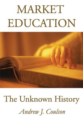 Market Education: The Unknown History - Coulson, Andrew