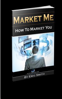 Market Me How to Market You - Smith, Eric