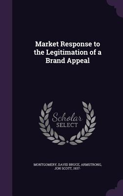 Market Response to the Legitimation of a Brand Appeal - Montgomery, David Bruce, and Armstrong, Jon Scott