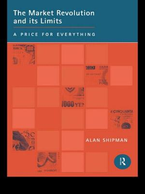 Market Revolution and Its Limits - Shipman, Alan