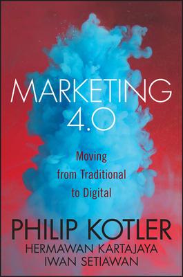 Marketing 4.0: Moving from Traditional to Digital - Kotler, Philip, and Kartajaya, Hermawan, and Setiawan, Iwan