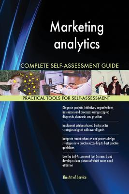 Marketing Analytics Complete Self-Assessment Guide - Blokdyk, Gerardus