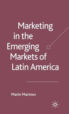 Marketing in the Emerging Markets of Latin America - Marinov, M