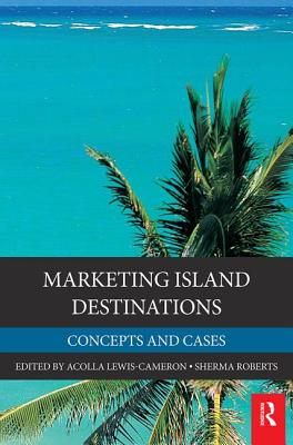 Marketing Island Destinations: Concepts and Cases - Lewis-Cameron, Acolla, and Roberts, Sherma