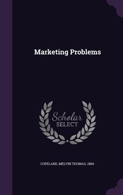 Marketing Problems - Copeland, Melvin Thomas 1884- (Creator)